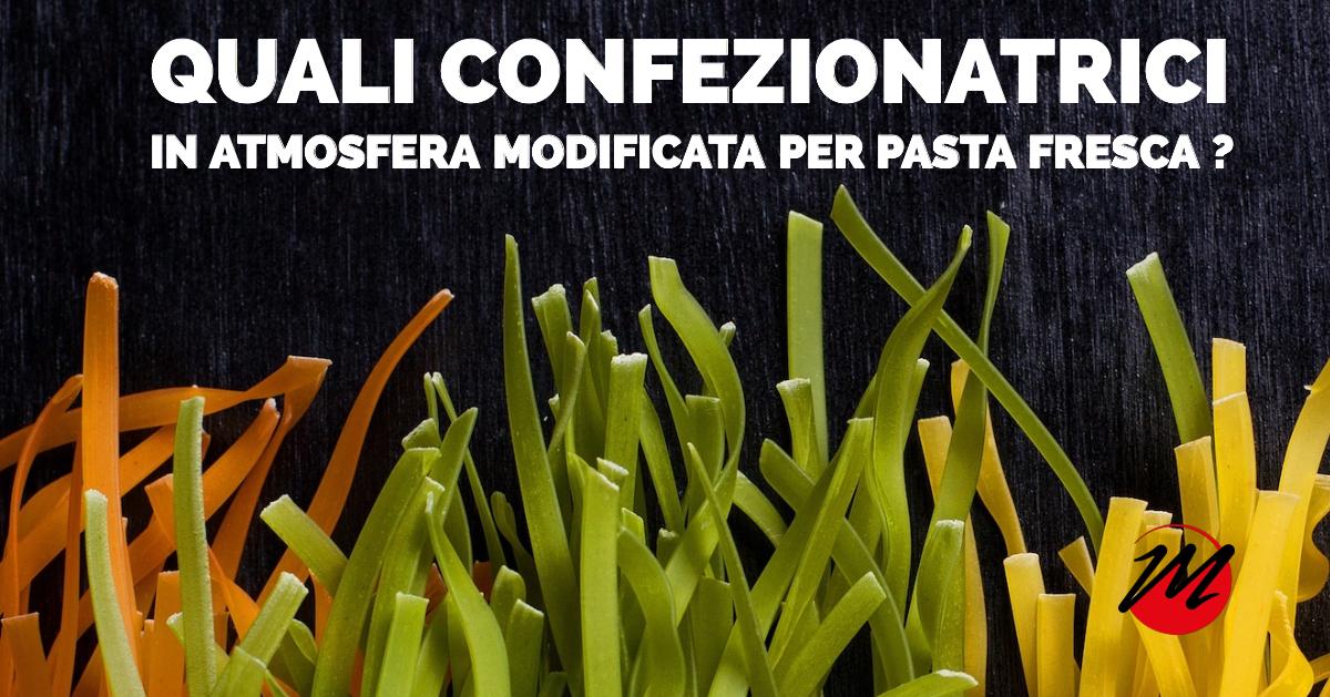 Quali confezionatrici in atmosfera modificata per la pasta fresca?
