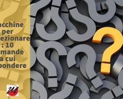 Macchine confezionatrici : 10 domande a cui rispondere