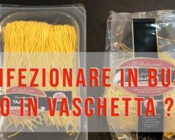 Confezionamento  in atmosfera modificata : Busta o Vaschetta ?