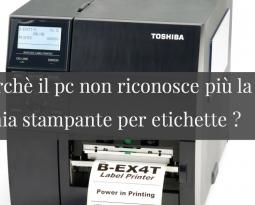 Perchè il pc non riconosce più la mia stampante per etichette ?